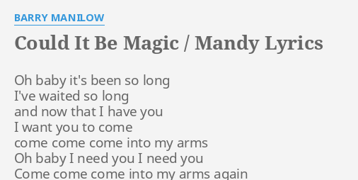 Could It Be Magic Mandy Lyrics By Barry Manilow Oh Baby Its Been