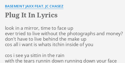 PLUG IT IN LYRICS By BASEMENT JAXX FEAT JC CHASEZ Look In A Mirror