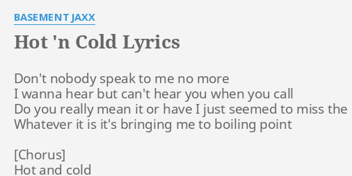 HOT N COLD LYRICS By BASEMENT JAXX Dont Nobody Speak To