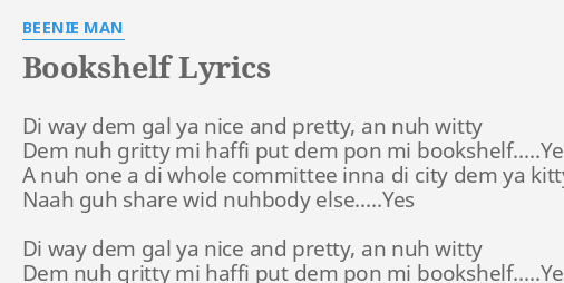 BOOKSHELF LYRICS By BEENIE MAN Di Way Dem Gal