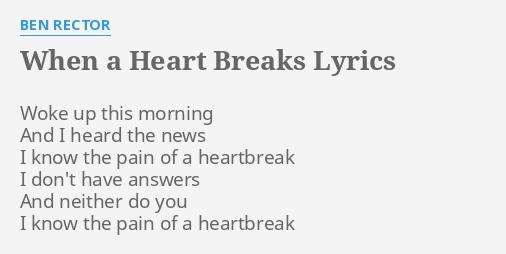 When A Heart Breaks Lyrics By Ben Rector Woke Up This Morning