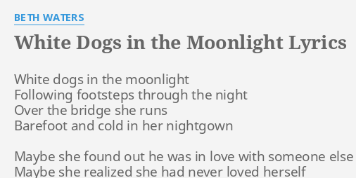 White Dogs In The Moonlight Lyrics By Beth Waters White Dogs In The