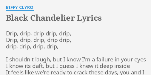 Black chandelier lyrics by biffy clyro drip drip drip drip black chandelier lyrics by biffy clyro drip drip drip drip aloadofball Gallery