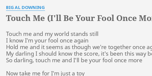 Touch Me Ill Be Your Fool Once More Lyrics By Big Al Downing