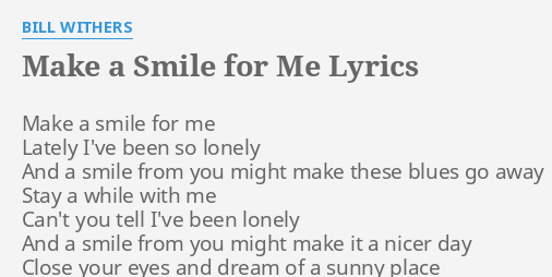 Make A Smile For Me Lyrics By Bill Withers Make A Smile For