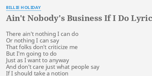 Aint Nobodys Business If I Do Lyrics By Billie Holiday There Ain