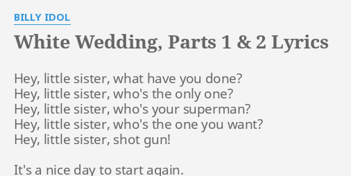White Wedding Parts 1 2 Lyrics By Billy Idol Hey Little Sister What
