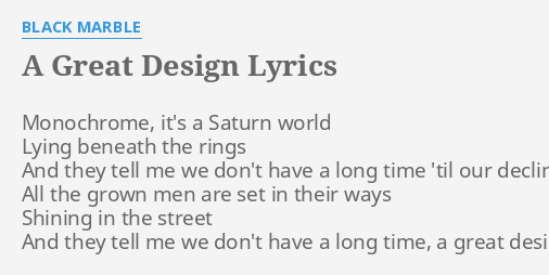 A Great Design Lyrics By Black Marble Monochrome Its A Saturn