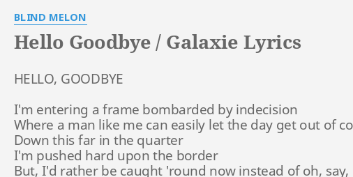 Hello Goodbye Galaxie Lyrics By Blind Melon Hello