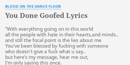 You Done Goofed Lyrics By Blood On The Dance Floor With