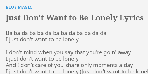 Just Dont Want To Be Lonely Lyrics By Blue Magic Ba Ba Da Ba