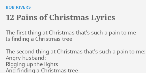 12 pains of christmas lyrics by bob rivers the first thing at