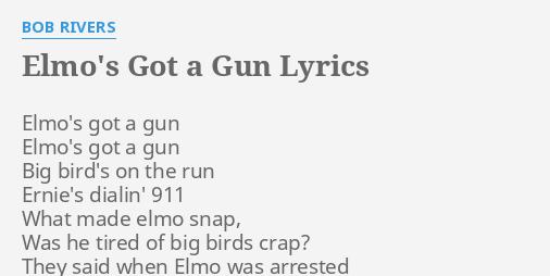 Elmos Got A Gun Lyrics By Bob Rivers Elmos Got A Gun