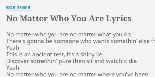 No matter who you are lyrics