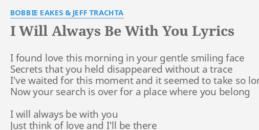 I Will Always Be With You Lyrics By Bobbie Eakes Jeff Trachta I