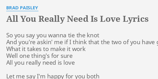 All You Really Need Is Love Lyrics By Brad Paisley So You Say You