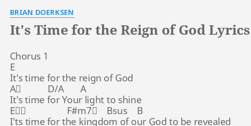 Its Time For The Reign Of God Lyrics By Brian Doerksen Chorus 1 E