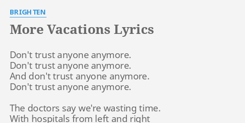More Vacations Lyrics By Brighten Dont Trust Anyone Anymore