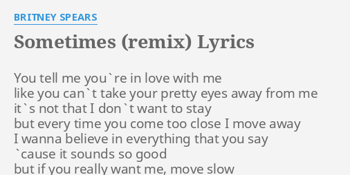 Sometimes Remix Lyrics By Britney Spears You Tell Me You Re