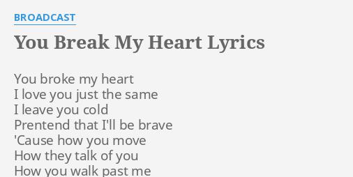 Broadcast You Break My Heart