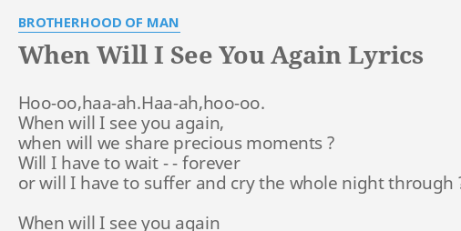 """WHEN WILL I SEE YOU AGAIN"""" LYRICS by BROTHERHOOD OF MAN:  Hoo-oo,haa-ah.Haa-ah,hoo-oo. When will I..."""