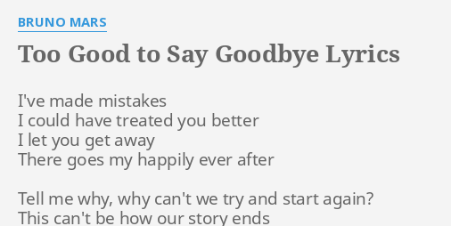 TOO GOOD TO SAY GOODBYE LYRICS By BRUNO MARS Ive Made Mistakes I