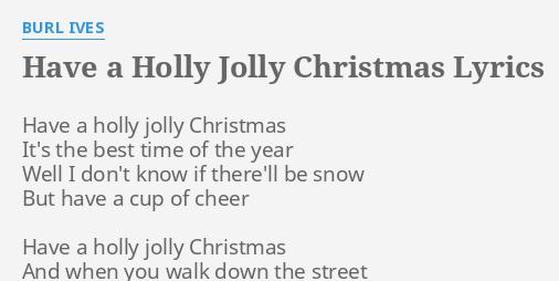 """HAVE A HOLLY JOLLY CHRISTMAS"" LYRICS by BURL IVES: Have a holly jolly."