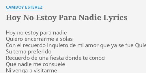 Hoy No Estoy Para Nadie Lyrics By Camboy Estevez Hoy No Estoy Para