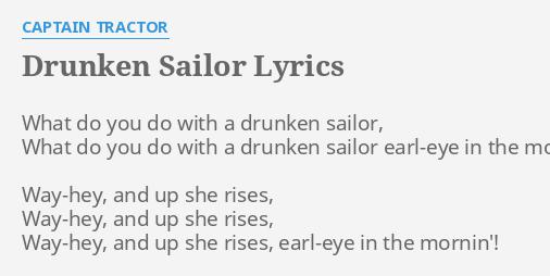 Drunken Sailor Lyrics By Captain Tractor What Do You Do