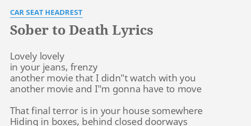 SOBER TO DEATH LYRICS By CAR SEAT HEADREST Lovely In Your