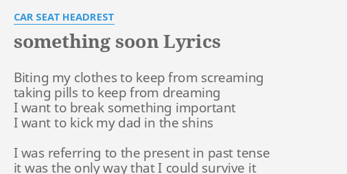 SOMETHING SOON LYRICS By CAR SEAT HEADREST Biting My Clothes To