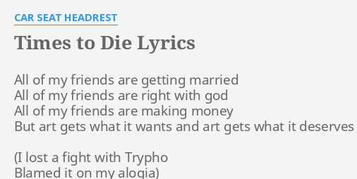TIMES TO DIE LYRICS By CAR SEAT HEADREST All Of My Friends