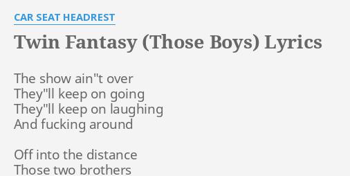 TWIN FANTASY THOSE BOYS LYRICS By CAR SEAT HEADREST The Show Aint Over