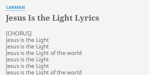 Jesus is the light lyrics by carman jesus is the light jesus is the light lyrics by carman jesus is the light stopboris Image collections