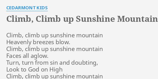 CLIMB, CLIMB UP SUNSHINE MOUNTAIN\