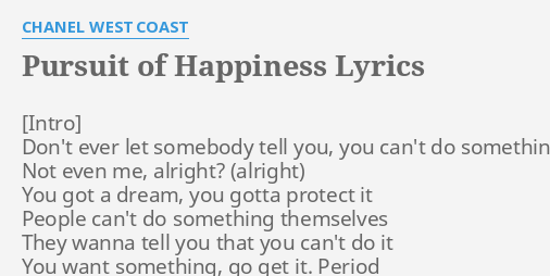Pursuit Of Happiness Lyrics By Chanel West Coast Don T Ever Let Somebody Direct links are preferred for photos, albums, gifs, videos, etc. pursuit of happiness lyrics by chanel