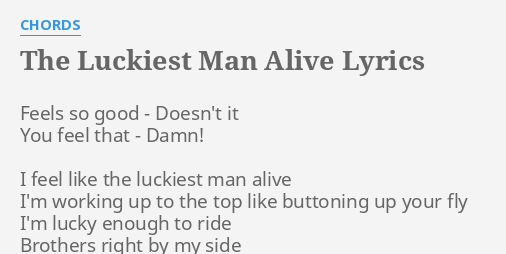 The Luckiest Man Alive Lyrics By Chords Feels So Good