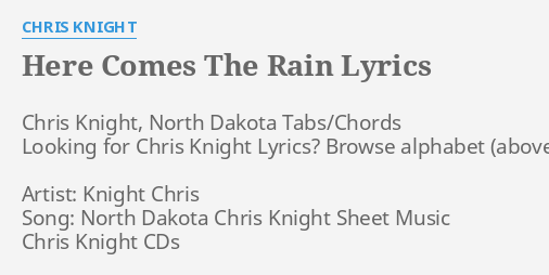 Here Comes The Rain Lyrics By Chris Knight Chris Knight North