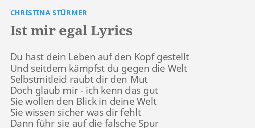 Ist Mir Egal Lyrics By Christina Stürmer Du Hast Dein Leben
