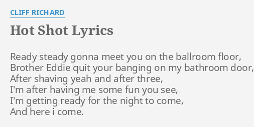 Hot Shot Lyrics By Cliff Richard Ready Steady Gonna Meet