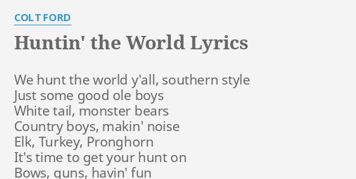 Huntin The World Lyrics By Colt Ford We Hunt The World