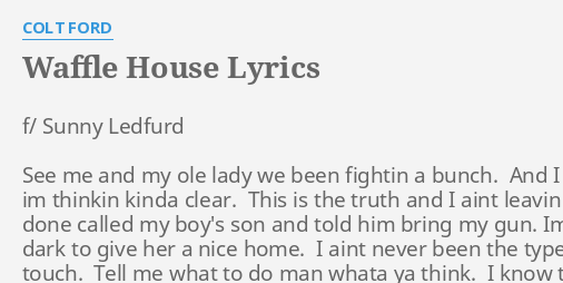 Remarkable Waffle House Lyrics By Colt Ford F Sunny Ledfurd See Download Free Architecture Designs Rallybritishbridgeorg