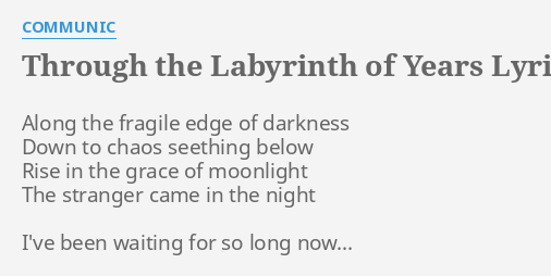 THROUGH THE LABYRINTH OF YEARS LYRICS By COMMUNIC Along The Fragile Edge