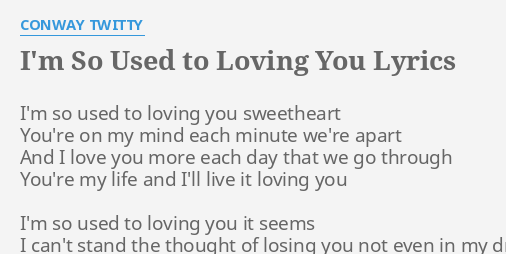 """I'M SO USED TO LOVING YOU"""" LYRICS by CONWAY TWITTY: I'm so used to..."""