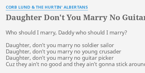 Daughter Dont You Marry No Guitar Picker Lyrics By Corb Lund The Hurtin Albertans Who Should I Marry