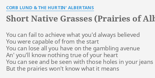Short Native Gr Es Prairies Of Alberta Lyrics By Corb Lund The Hurtin Albertans You Can Fail To