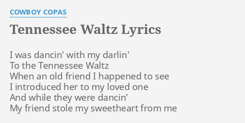 Tennessee Waltz Lyrics By Cowboy Copas I Was Dancin With