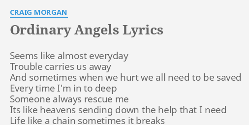 Ordinary Angels Lyrics By Craig Morgan Seems Like Almost Everyday