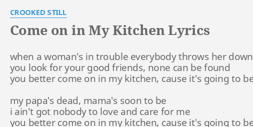 Come On In My Kitchen Lyrics By Crooked Still When A Woman S In Lyrics to nobody better by bonnie tyler: in my kitchen lyrics by crooked still
