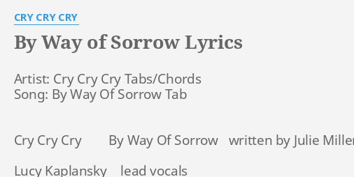 By Way Of Sorrow Lyrics By Cry Cry Cry Artist Cry Cry Cry